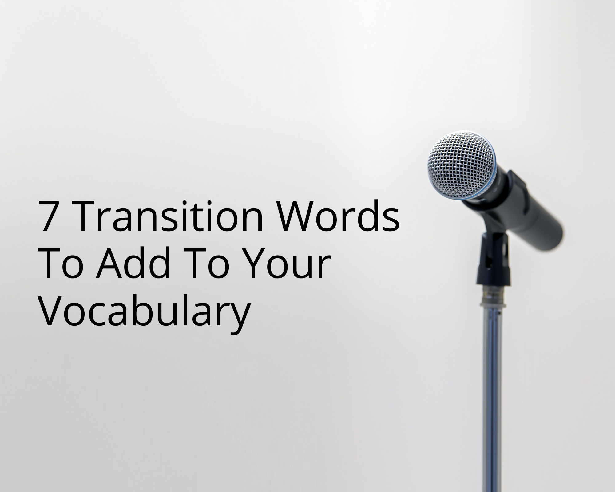 Read more about the article 7 Transition Words To Add To Your Vocabulary